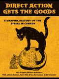 Direct Action Gets the Goods: A Graphic History of the Strike in Canada