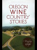 Oregon Wine Country Stories: Decoding the Grape