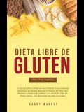 Dieta Libre de Gluten Para Principiantes: La Guía de Dieta Definitiva para obtener sorprendentes beneficios de salud y mejorar la pérdida de peso para