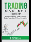 Trading Mastery- 4 Books in 1: Trade for a Living, Trade Options, Trade Forex, Stock Market Investing