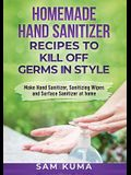 Homemade Hand Sanitizer Recipes to Kill Off Germs in Style: Make Hand Sanitizer, Sanitizing Wipes and Surface Sanitizer at Home