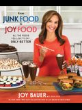 From Junk Food to Joy Food: All the Foods You Love to Eat...Only Better