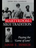 Martyrdom in the Sikh Tradition: Playing the 'Game of Love'