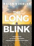 The Long Blink: The True Story of Trauma, Forgiveness, and One Man's Fight for Safer Roads