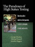 The Paradoxes of High Stakes Testing: How They Affect Students, Their Parents, Teachers, Principals, Schools, and Society (Hc)