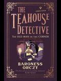 The Old Man in the Corner: The Teahouse Detective: Volume 1