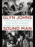Sound Man: A Life Recording Hits with the Rolling Stones, the Who, Led Zeppelin, the Eagles, Eric Clapton, the Faces . . .
