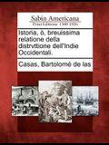 Istoria, Ò, Breuissima Relatione Della Distrvttione Dell'indie Occidentali.