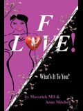 F! Love: What's It to You?