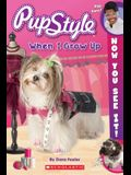 Now You See It! Pupstyle: When I Grow Up