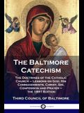 The Baltimore Catechism: The Doctrines of the Catholic Church - Lessons on God, His Commandments, Christ, Sin, Confession and Prayer - the 1891