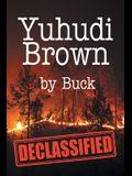 Yuhudi Brown: Declassified