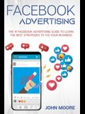 Facebook Advertising: The #1 Facebook Advertising Guide to Learn The Best Strategies to x10 Your Business