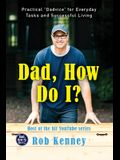Dad, How Do I?: Practical Dadvice for Everyday Tasks and Successful Living