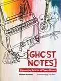 [ghost Notes]: Pioneering Spirits of Texas Music