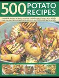 500 Potato Recipes: Irresistible Recipes for Every Occasion Including Appetizers, Snacks, Salads, Main Courses and Accompaniments, Shown i