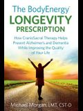 The BodyEnergy Longevity Prescription: How CranioSacral Therapy helps prevent Alzheimer's and Dementia while improving your quality of life