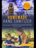 Homemade Hand Sanitizer: A Practical Guide with Easy Recipes, to Create Liquid Soap and Hand Wipes Anti-Bacterial, for a Healthier Lifestyle an