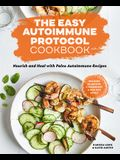 The Easy Autoimmune Protocol Cookbook: Nourish and Heal with 30-Minute, 5-Ingredient, and One-Pot Paleo Autoimmune Recipes