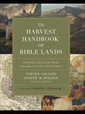 """The Harvest Handbookâ""""¢ of Bible Lands: A Panoramic Survey of the History, Geography and Culture of the Scriptures"""