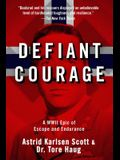 Defiant Courage: A WWII Epic of Escape and Endurance