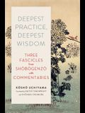 Deepest Practice, Deepest Wisdom: Three Fascicles from Shobogenzo with Commentary