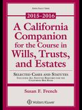 A California Companion for the Course in Wills, Trusts, and Estates: 2015-2016 Edition