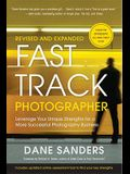 Fast Track Photographer: Leverage Your Unique Strengths for a More Successful Photography Business