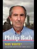 Philip Roth: Why Write? (Loa #300): Collected Nonfiction 1960-2014