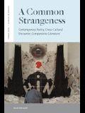 A Common Strangeness: Contemporary Poetry, Cross-Cultural Encounter, Comparative Literature