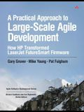 A Practical Approach to Large-Scale Agile Development: How HP Transformed LaserJet FutureSmart Firmware