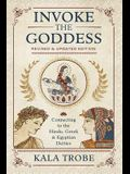 Invoke the Goddess: Connecting to the Hindu, Greek & Egyptian Deities