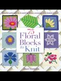 75 Floral Blocks to Knit: Beautiful Patterns to Mix & Match for Throws, Accessories, Baby Blankets & More