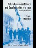British Government Policy and Decolonisation 1945-1963