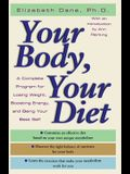 Your Body, Your Diet: A Complete Program for Losing Weight, Boosting Energy, and Being Your Best Self