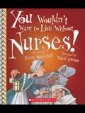 You Wouldn't Want to Live Without Nurses! (You Wouldn't Want to Live Without...)