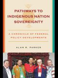 Pathways to Indigenous Nation Sovereignty: A Chronicle of Federal Policy Developments