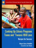 Cooking Up Library Programs Teens and 'Tweens Will Love: Recipes for Success