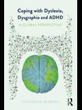 Coping with Dyslexia, Dysgraphia and ADHD: A Global Perspective