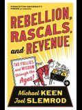 Rebellion, Rascals, and Revenue: Tax Follies and Wisdom Through the Ages