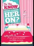 Do You Know What Turns Her On?: A (Slightly Naughty) Quiz about the Woman You Think You Know