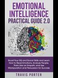 Emotional Intelligence Practical Guide 2.0: Boost Your EQ and Social Skills and Learn How to Read Emotions, Read Emotions, Think Like an Empath, and U