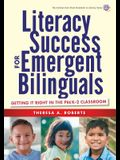 Literacy Success for Emergent Bilinguals: Getting It Right in the Prek-2 Classroom