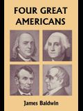 Four Great Americans: Washington, Franklin, Webster, and Lincoln (Yesterday's Classics)