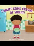 I Want Some Cream of Wheat!: I want some cream of wheat