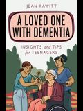 A Loved One with Dementia: Insights and Tips for Teenagers