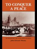 To Conquer a Peace: The War Between the United States and Mexico