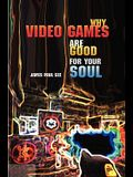 Why Video Games Are Good for Your Soul: Pleasure and Learning