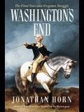 Washington's End: The Final Years and Forgotten Struggle