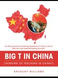Big T in China (Thinking of Teaching in China?): (A Witty Account of a Teaching Experience in China, a Sort of Mid Life Crisis Meets Wandering Nomad)